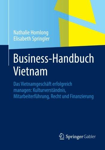 Business-Handbuch Vietnam: Das Vietnamgeschäft erfolgreich managen: Kulturverständnis, Mitarbeiterführung, Recht und Finanzierung (German Edition) by Homlong Nathalie