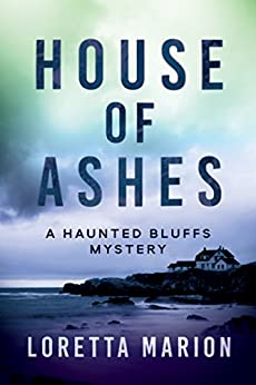 House of Ashes: A Haunted Bluffs Mystery by [Loretta Marion]