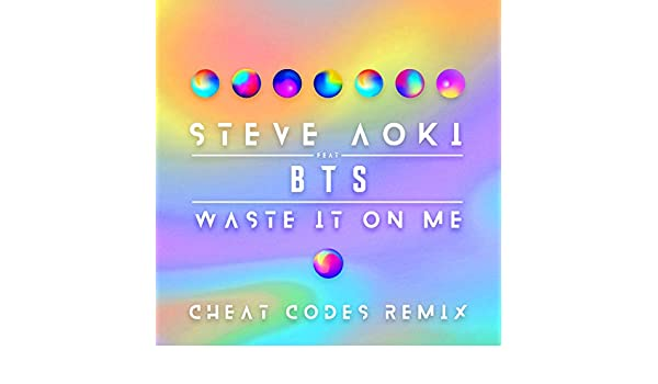 Waste It On Me (Cheat Codes Remix) by Steve Aoki feat  BTS