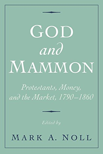 God and Mammon: Protestants, Money, and the Market, 1790-1860 by Oxford University Press
