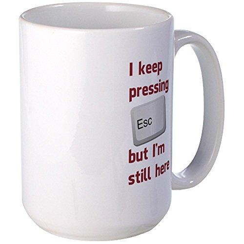CafePress - I Keep Pressing The Escape Key But Im Still Here M - Coffee Mug, Large 15 oz. White Coffee Cup
