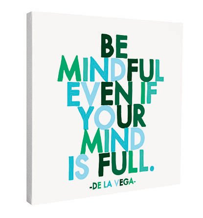 Mindful Or Mind Full Can You And Your >> Amazon Com Quotable Be Mindful Even If Your Mind Is Full Quote On