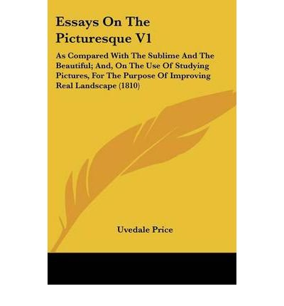 Read Online Essays on the Picturesque V1: As Compared with the Sublime and the Beautiful; And, on the Use of Studying Pictures, for the Purpose of Improving Real Landscape (1810) (Paperback) - Common ebook