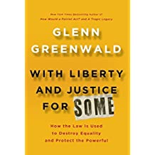 With Liberty and Justice for Some: How the Law Is Used to Destroy Equality and Protect the Powerful by Glenn Greenwald (2011-10-25)