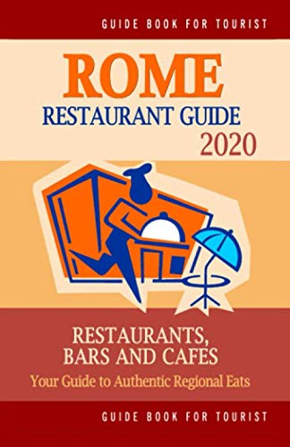 Rome Restaurant Guide 2020: Best Rated Restaurants in Rome - Top Restaurants, Special Places to Drink and Eat Good Food Around (Restaurant Guide 2020) (Best Places To Eat In Rome Italy)