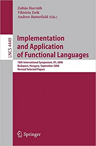 Implementation and Application of Functional Languages: 18th International Symposium, IFL 2006, Budapest, Hungary, September 4-6, 2006, Revised Selected Papers (Lecture Notes in Computer Science)