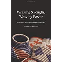 Weaving Strength, Weaving Power: Violence and Abuse Against Indigenous Women