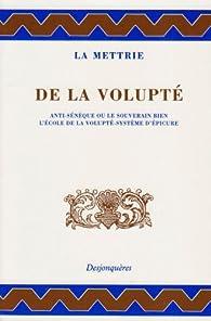 De la volupté - Anti-Sénèque ou le souverain bien - L'École de la volupté - Système d'Épicure par Julien Offray de La Mettrie