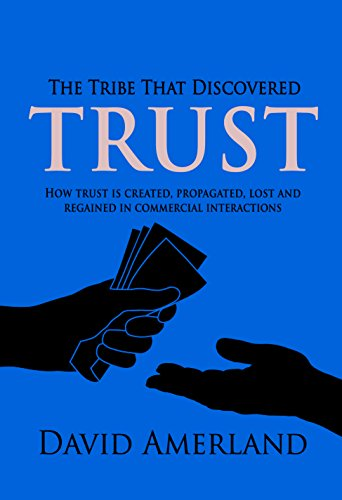 Download The Tribe That Discovered Trust: How trust is created lost and regained in commercial interactions Pdf