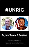 #UNRIG: Beyond Trump & Sanders (Trump Revolution Book 11)