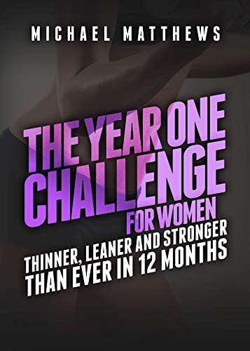 The Year One Challenge for Women: Thinner, Leaner, and Stronger Than Ever in 12 Months (Best Weight Lifting Program For Fat Loss)