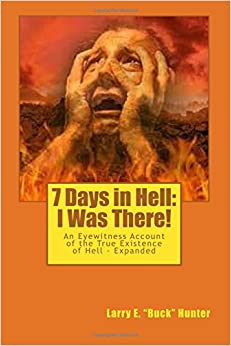 7 Days in Hell: I Was There!: An Eyewitness Account of the True Existence Hell - Expanded