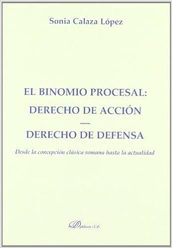 Derecho de acción. Derecho de defensa.: Desde la concepción clásica romana hasta la actualidad. Colección Monografías de Derecho .