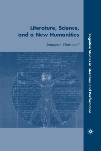 Literature, Science, and a New Humanities (Cognitive Studies in Literature and Performance) by Palgrave Macmillan
