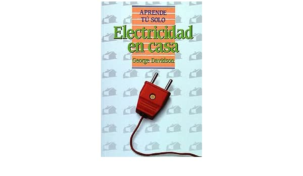 Electricidad En Casa (Aprende Tu Solo) (Spanish Edition): George Davidson: 9788436803051: Amazon.com: Books