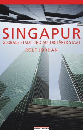 Singapur: Globale Stadt und autoritärer Staat