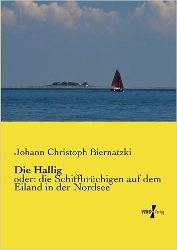 Die Hallig: oder: die Schiffbruechigen auf dem Eiland in der Nordsee