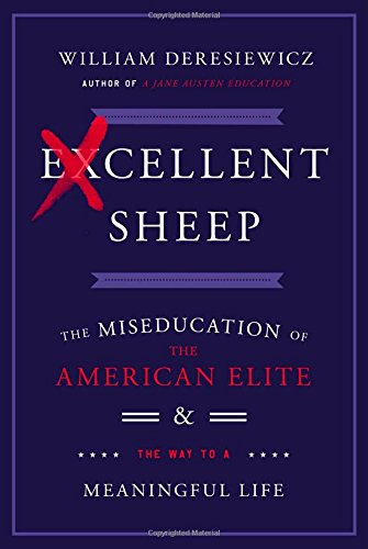 Excellent Sheep: The Miseducation of the American Elite and the Way to a Meaningful Life ebook