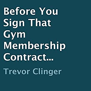 Before You Sign That Gym Membership Contract... Audiobook