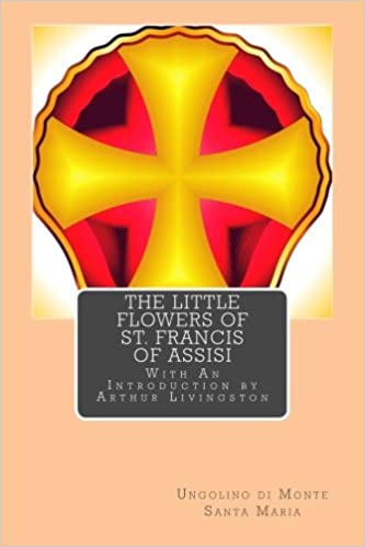 The Little Flowers Of St Francis Of Assisi With An Introduction By