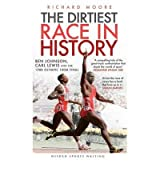TheDirtiest Race in History Ben Johnson, Carl Lewis and the 1988 Olympic 100m Final by Moore, Richard ( Author ) ON Jun-07-2012, Hardback