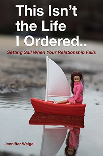 This Isn't The Life I Ordered...: Setting Sail When Your Relationship - Sail Fail