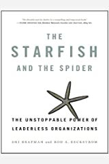 The Starfish and the Spider: The Unstoppable Power of Leaderless Organizations Kindle Edition