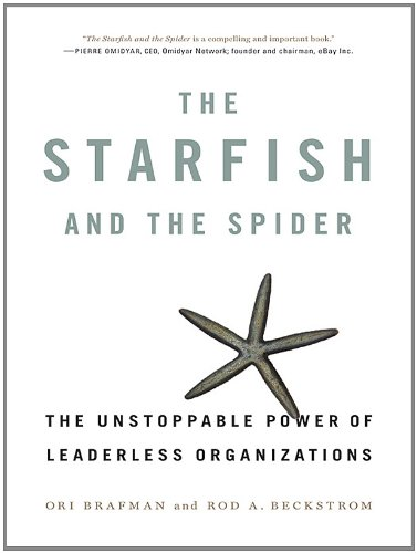 The Starfish and the Spider: The Unstoppable Power of Leaderless Organizations ()