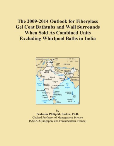 (The 2009-2014 Outlook for Fiberglass Gel Coat Bathtubs and Wall Surrounds When Sold As Combined Units Excluding Whirlpool Baths in India)