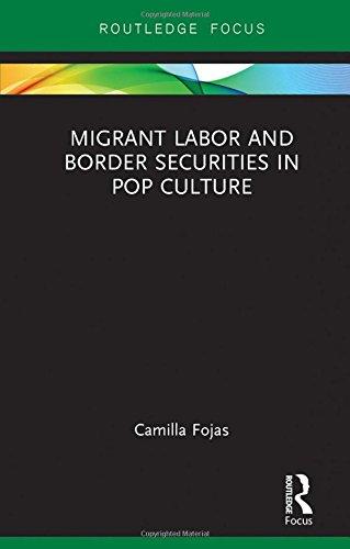 Migrant Labor and Border Securities in Pop Culture (Routledge Focus on Latina/o Popular Culture)
