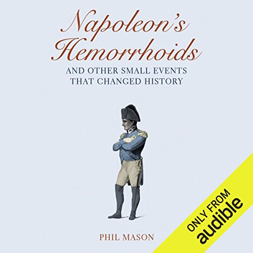 Napoleon's Hemorrhoids…And Other Small Events That Changed History by Audible Studios