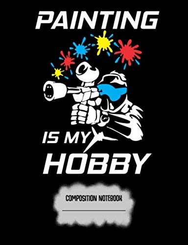 Painting Is My Hobby Composition Notebook: Paintball Eating Paint College Ruled Lined Pages (Paintball Speedball Guns)