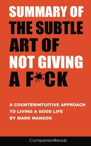 Summary of The Subtle Art of Not Giving a Fck: A Counterintuitive Approach New