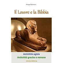 Il Louvre e la Bibbia - Antichità egizie, Antichità greche e romane: Un lettore della Bibbia visita il Louvre (Italian Edition)