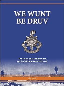 Libros De Cocina Descargar We Wunt Be Druv: The Royal Sussex Regiment On The Western Front 1914-18 Patria PDF