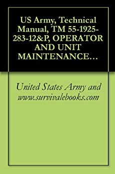 us-army-technical-manual-tm-55-1925-283-12-p-operator-and-unit-maintenance-manual-including-repair-parts-and-special-tools-list-for-fuel-filter-water-lt-nsn-1925-01-509-7013-eic-xag-2005