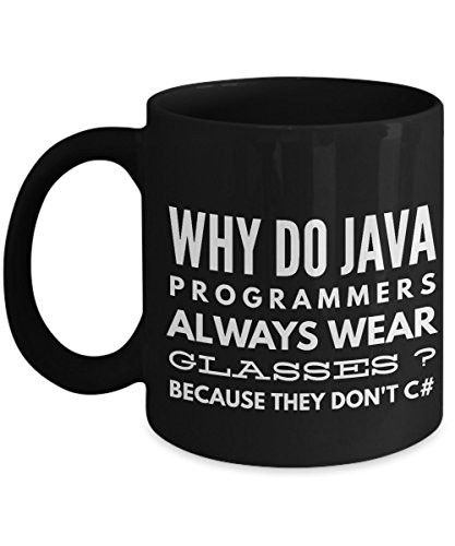 Why Do Java Programmers Wear Glasses ?Because they Don't C# -programmer Mug- Programmer Gifts - Programmer's Coffee Mug - Unique Coffee Mug, 11oz Coffee Cup- Black Mug-Black