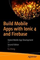 Build Mobile Apps with Ionic 4 and Firebase: Hybrid Mobile App Development Front Cover