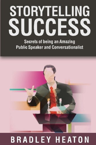 Storytelling Success: Secrets of being an Amazing Public Speaker and Conversationalist