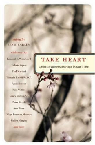 Take Heart: Catholic Writers on Hope in Our Time (Boston College Church in the 21st Century)