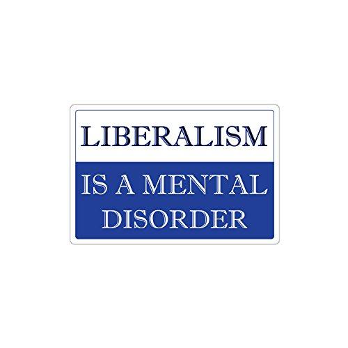 (Liberalism Is A Mental Disorder Funny Anti Liberal Joke 3M Vinyl Decal Bumper Sticker 4x6)