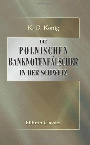 Die polnischen Banknotenfälscher in der Schweiz: Kritik der in Yverdon geführten Untersuchung (German Edition) by Adamant Media Corporation