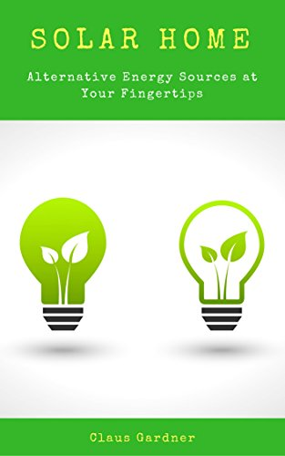 Solar Home: Alternative Energy Sources at Your Fingertips by [Gardner, Claus, Publishing, Timely]