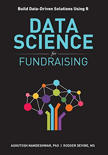 Data Science for Fundraising: Build Data-Driven Solutions Using R by DATA INSIGHT PARTNERS LLC