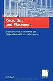 Recruiting und Placement: Methoden und Instrumente der Personalauswahl und -platzierung