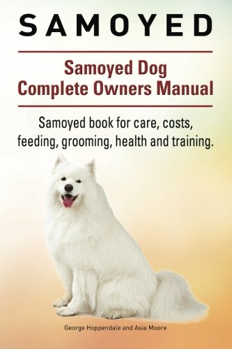 Samoyed. Samoyed Dog Complete Owners Manual. Samoyed book for care, costs, feeding, grooming, health and training.