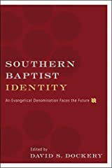 Southern Baptist Identity: An Evangelical Denomination Faces the Future Kindle Edition