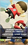 Super Smash Bros. Ultimate Unofficial Game Guide: 2nd Edition