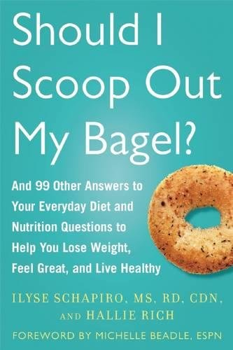 Should I Truth Out My Bagel?: And 99 Other Answers to Your Everyday Diet and Nutrition Questions to Help You Lose Weight, Feel Great, and Live Healthy