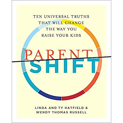 ParentShift: Ten Universal Truths That Will Change the Way You Raise Your Kids